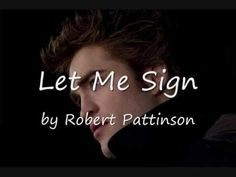 Let Me Sign by Robert Pattinson...playing this song at my wedding <3