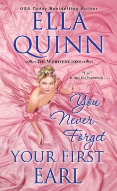 """Read """"You Never Forget Your First Earl"""" by Ella Quinn available from Rakuten Kobo. Within the Worthingtons' extended family circle, laughter and romance rule, and a young lady never settles for less than. Never Forget You, You Never, Historical Romance Novels, Historical Fiction, Good New Books, Three Best Friends, Book Boyfriends, Romans, Bestselling Author"""