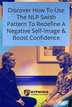 """[NLP DEMO] How To Use The NLP """"Swish Pattern"""" To Redefine A Negative Self-Image & Increase Confidence"""