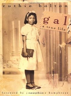 Gal: A True Life by Ruthie Mae Bolton, http://www.amazon.com/dp/0151001049/ref=cm_sw_r_pi_dp_aS54pb14EQCH1