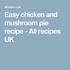 Easy chicken and mushroom pie recipe - All recipes UK