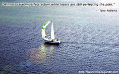 """""""Winners take imperfect action while losers are still perfecting the plan.""""    -- Tony Robbins"""