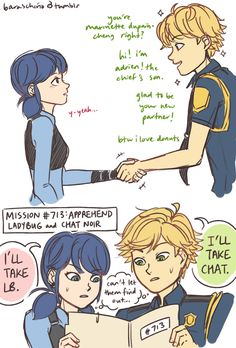 I love this AU. it's so funny! Basically, their both sent out to find Ladybug and Chat Noir, but the blond (Adrian) IS Chat Noir, and Marinett (the black hair girl) is Ladybug.