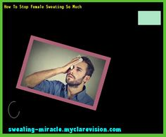 How To Stop Female Sweating So Much 162030 - Your Body to Stop Excessive Sweating In 48 Hours - Guaranteed!