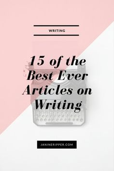 15 of the Best Ever Articles on Writing