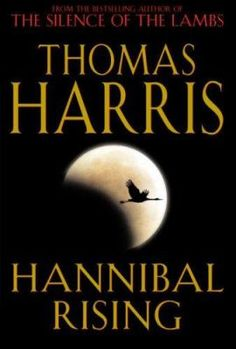 Hannibal Rising by Thomas Harris - Hannibal Lecter emerges from the nightmare of the Eastern Front, a boy in the snow, mute, with a chain around his neck. He seems utterly alone, but he has brought his demons with him. Hannibal's uncle, a noted painter, finds him in a Soviet orphanage and brings him to France, where he will live with his uncle and his uncle's wife.