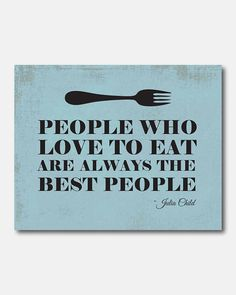 Kitchen Wall Art - People who love to eat are always the best people - Julia Child - Typography on Etsy, $15.00