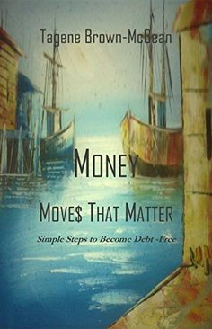 Money Moves That Matter: Simple Steps to Become Debt-Free by Tagene Brown-McBean, http://www.amazon.com/dp/B00LY9R9PU/ref=cm_sw_r_pi_dp_mqZZtb1NJ1RS1