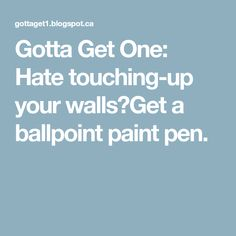 Gotta Get One: Hate touching-up your walls?Get a ballpoint paint pen.
