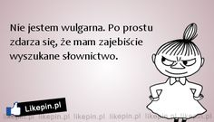 Nie jestem wulgarna Polish Memes, Weekend Humor, Words Quotes, Sayings, Life Motto, Little My, More Than Words, Man Humor, Sarcasm