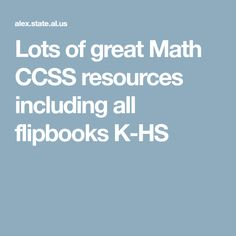Lots of great Math CCSS resources including all flipbooks K-HS Common Core Math, Math Resources, Math