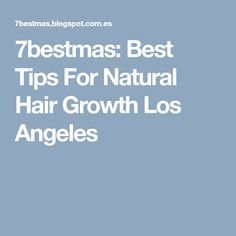 7bestmas: Best Tips For Natural Hair Growth Los Angeles