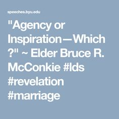 """""""Agency or Inspiration—Which?"""" ~ Elder Bruce R. McConkie #lds #revelation #marriage"""