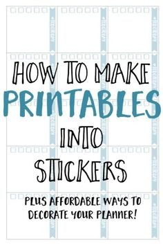 How to make printables into stickers, plus more affordable ways to decorate your planners.