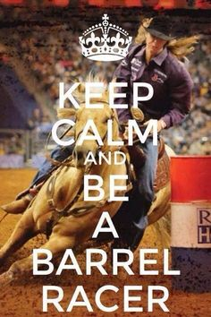 Lol either keep calm, or be a barrel racer. They don't mix.