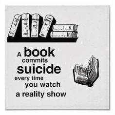 En français : « Un livre se suicide à chaque fois que vous regardez une émission de télé-réalité ».
