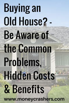Thinking about buying an old house? Be sure you know all of the common problems, hidden costs & benefits involved.