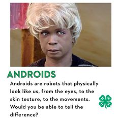 ANDROIDS are robots that physically look like us, from the eyes, to the skin texture, to the movements. Would you be able to tell the difference?