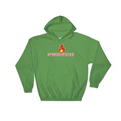 """I Fired My Boss"" Hooded Sweatshirt"