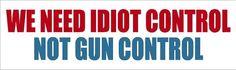 "http://stickerstore.net/products/idiot-control-not-gun-control-sticker - 8.5""x3"""