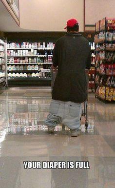 Lookin like a fool wid yo pants on da ground