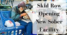 Skid Row Opening a New Sobering Facility to Help Bridge the Gap Between Homelessness and Drug Abuse - https://www.sobernation.com/skid-row-opening-a-new-sobering-facility-to-help-bridge-the-gap-between-homelessness-and-drug-abuse/#utm_sguid=167060,65ee8c86-67dc-0ce2-48d6-b9815999b515