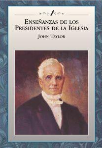 ENSEÑANZAS DE LOS PRESIDENTES DE LA IGLESIA JOHN TAYLOR