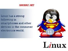 Linux fact of the day 11  11. Linux has a strong following in smartphones and other devices in the consumer electronics world.