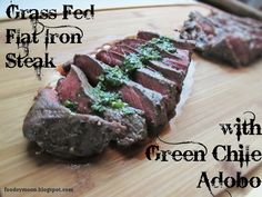 Foodeymoon: Grass Fed Flat Iron Steak with Green Chile Adobo Flat Iron Steak, Grass Fed Beef, Learn To Cook, Healthy Cooking, Chile, Paleo, Drink, Green, Recipes