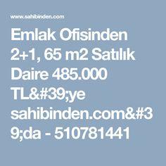 Emlak Ofisinden 2+1, 65 m2 Satılık Daire 485.000 TL'ye sahibinden.com'da - 510781441