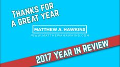 Matthew A. Hawkins 2017 Year in Review Thankful, Videos, Youtube, Youtubers, Youtube Movies