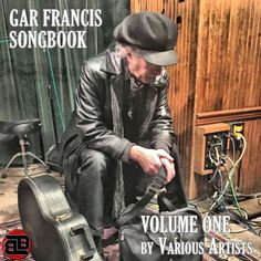 Mi2N.com - Gar Francis Releases A New Album Titled: Gar Francis Songbook Volume One By Various Artists Doing Versions Of Songwriter Gar Francis Songs.