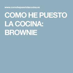 COMO HE PUESTO LA COCINA: BROWNIE
