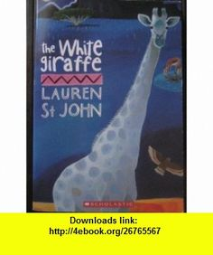 the White Giraffe (9780545078054) Lauren St. John , ISBN-10: 0545078059  , ISBN-13: 978-0545078054 ,  , tutorials , pdf , ebook , torrent , downloads , rapidshare , filesonic , hotfile , megaupload , fileserve