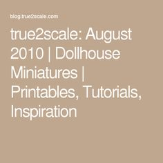 true2scale: August 2010 | Dollhouse Miniatures | Printables, Tutorials, Inspiration