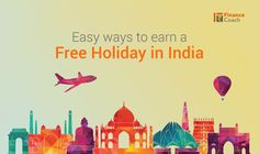 EASY WAYS TO EARN A FREE HOLIDAY IN INDIA With the holiday season just around the corner, we are all looking at destinations for our next vacation. Needless to say that planning a vacation can be extremely expensive and taxing. However, there are certain ways to save money or even earn a free holiday. Here are a few hacks you can follow.