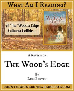 A Review of the fiction novel The Wood's Edge by Lori Benton. The first in the new Pathfinders series.
