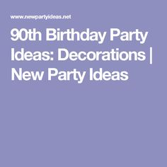 90th Birthday Party Ideas: Decorations | New Party Ideas