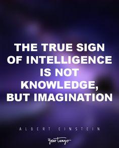 """The true sign of intelligence is not knowledge, but imagination."" — Albert Einstein"