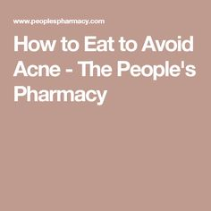 How to Eat to Avoid Acne - The People's Pharmacy