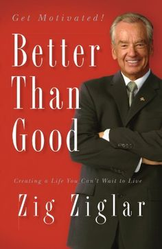 Better Than Good: Creating a Life You Can't Wait to Live by Zig Ziglar, http://www.amazon.com/dp/0785289194/ref=cm_sw_r_pi_dp_9Y1Vrb0ACSE8W