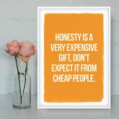 Honesty is a very expensive gift, Don't expect it from cheap people. - by Quotes2love on Etsy