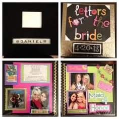 Letters to the Bride album:The maid of honor could put this together. Have the mother of the bride, mother in law, bridesmaids, and friends of the bride write letters to the bride, then put them in a book so she can read them while getting ready the day of. The last page can be a letter from the groom