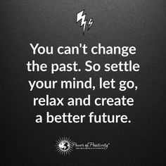You can't change the past. So settle your mind, let go, relax and create a better future - Quote. Past And Future Quotes, Past Quotes, Wisdom Quotes, Life Quotes, Brainy Quotes, Simple Reminders, Power Of Positivity, Positive Outlook, Daily Inspiration Quotes
