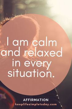 I am calm and relaxed in every situation.