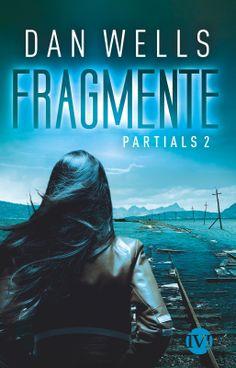 Partials 2 - Fragmente von  Dan Wells - Unsere Welt liegt in Trümmern. Und sie birgt ein furchtbares Geheimnis.