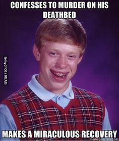 poor bad luck brian! :P