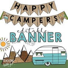 Camping Theme Banner Editable HAPPY CAMPERS Editable Banner Use the PDF file as-is, or open the PowerPoint file and edit to fit your needs. Visit my store for more CAMPING THEME resources! Remember to leave feedback and earn TpT credits!