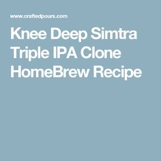 Knee Deep Simtra Triple IPA Clone HomeBrew Recipe Brewing Recipes, Homebrew Recipes, Beer Recipes, Top Recipes, Recipies, Pliny The Younger, Ipa Recipe, Double Ipa, Home Brewing Beer