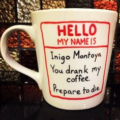 Hello my name is Inigo Montoya - I need this coffee mug! Princess Bride fan from back in the day. Coffee Wine, My Coffee, Coffee Drinks, Coffee Cups, Coffee Talk, Morning Coffee, Coffee Latte, Coffee Beans, Thermos